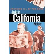 Speaking Ill of the Dead: Jerks in California History by Maxine Cass