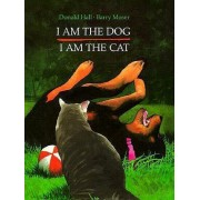 I am the Dog, I am the Cat by Donald Hall