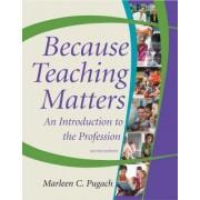 Because Teaching Matters by Marleen C. Pugach