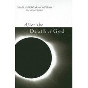 After the Death of God by Gianni Vattimo