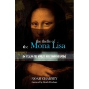 The Thefts of the Mona Lisa by Noah Charney