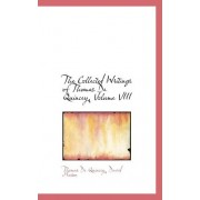 The Collected Writings of Thomas de Quincey, Volume VIII by David Masson Thomas De Quincey