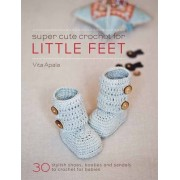 Super Cute Crochet for Little Feet by Vita Apala