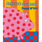 Charlotte's Piggy Bank by David McKee