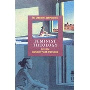 The Cambridge Companion to Feminist Theology by Susan Frank Parsons