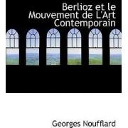 Berlioz Et Le Mouvement de L'Art Contemporain by Georges Noufflard