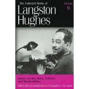 Collected Works of Langston Hughes: Essays on Art, Race, Politics and World Affairs v. 9 by Langston Hughes