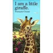 I am a Little Giraffe by Francois Crozat