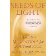 Seeds of Light: Healing Meditations for Body and Soul by Elizabeth Stratton