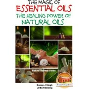 The Magic of Essential Oils - The Healing Power of Natural Oils by Dueep Jyot Singh