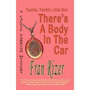 Twinkle, Twinkle, Little Star, There's a Body in the Car by Fran Rizer