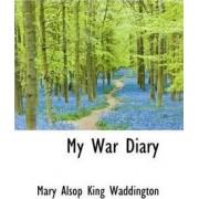 My War Diary by Mary Alsop King Waddington