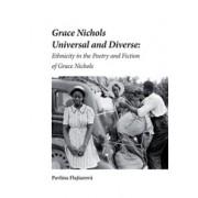 Grace Nichols Universal and Diverse: Ethnicity in the Poetry and Fiction of Grace Nichols(Pavlína Flajšarová)