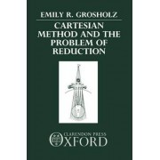 Cartesian Method and the Problem of Reduction by Emily R. Grosholz