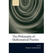 The Philosophy of Mathematical Practice by Paolo Mancosu