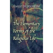 The Elementary Forms of the Religious Life by Emile Durkheim