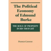 The Political Economy of Edmund Burke by Francis Canavan