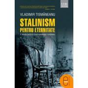 Stalinism pentru eternitate. O istorie politica a comunismului romanesc (eBook)