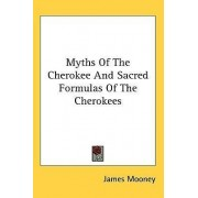 Myths Of The Cherokee And Sacred Formulas Of The Cherokees by James Mooney