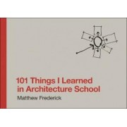 101 Things I Learned in Architecture School by Matthew Frederick