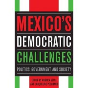 Mexico's Democratic Challenges by Andrew D. Selee