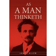 As a Man Thinketh: The Original Classic about Law of Attraction That Inspired the Secret, Paperback