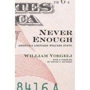Never Enough by William J. Voegeli