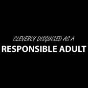 """T-Shirt - Cleverly Disguised As A Responsible Adult"""