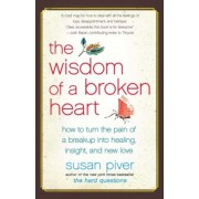The Wisdom of a Broken Heart: How to Turn the Pain of a Breakup Into Healing, Insight, and New Love, Paperback