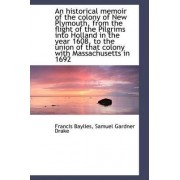 An Historical Memoir of the Colony of New Plymouth, from the Flight of the Pilgrims Into Holland in by Francis Baylies