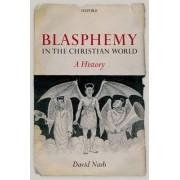 Blasphemy in the Christian World by David S. Nash