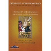 Explaining Indian Democracy: A Fifty Year Perspective, 1956-2006: The Realm of Institutions: State Formation and Institutional Change Volume II by Lloyd I. Rudolph