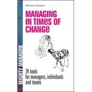 Managing in Times of Change: 24 Tools for Managers, Individuals and Teams by Michael D. Maginn