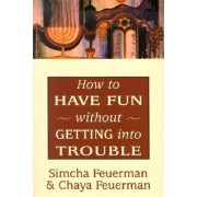 How to Have Fun without Getting into Trouble by Simcha Feuerman
