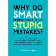 Why Do Smart People Make Such Stupid Mistakes? by Chris Merrington