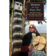 Shamans of the Foye Tree by Ana Mariella Bacigalupo