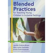 Blended Practices for Teaching Young Children in Inclusive Settings by Jennnifer Grisham-Brown