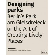 Designing Parks: Berlin's Park am Gleisdreieck or the Art of Creating Lively Places by Leonard Grosch