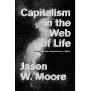 Capitalism in the Web of Life by Jason W. Moore