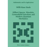 Hilbert Spaces, Wavelets, Generalised Functions and Modern Quantum Mechanics by W.-h. Steeb