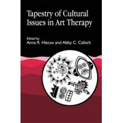 Tapestry of Cultural Issues in Art Therapy by Anna R. Hiscox