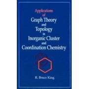Applications of Graph Theory and Topology in Inorganic Cluster and Coordination Chemistry by R. Bruce King