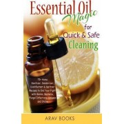 Essential Oil Magic for Quick & Safe Cleaning by Arav Books