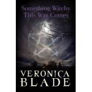 Something Witchy This Way Comes by Veronica Blade