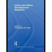 China and Africa Development Relations by Christopher M. Dent
