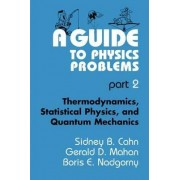 A Guide to Physics Problems: Thermodynamics, Statistical Physics, and Quantum Mechanics Pt. 2 by Sydney B. Cahn