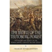 The Battle of the Teutoburg Forest by Charles River Editors