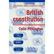 The Politics Today Companion to the British Constitution by Colin Pilkington