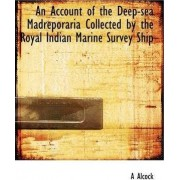 An Account of the Deep-Sea Madreporaria Collected by the Royal Indian Marine Survey Ship by A Alcock