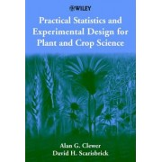 Practical Statistics & Experimental Design for Plant & Crop Science by Alan G. Clewer